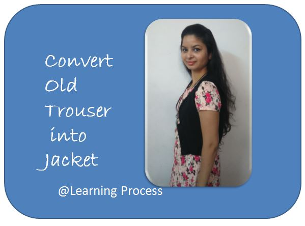 Convert your old formal trouser into cool jacket (fashion diy)